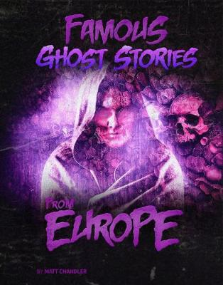 Famous Ghost Stories from Europe by Matt Chandler