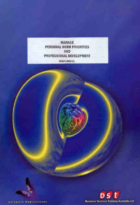 Manage Personal Work Priorities and Professional Development by Ann Howard