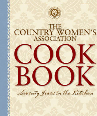 The Country Womens Association Cookbook by Country Women's Association of NSW