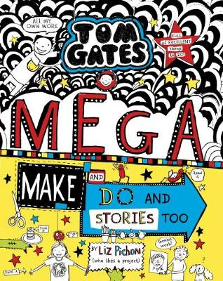 Tom Gates #16: Mega Make and Do and Stories Too by Liz Pichon