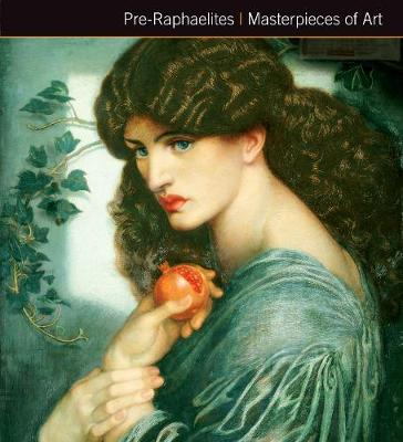 Pre-Raphaelites Masterpieces of Art by Gordon Kerr