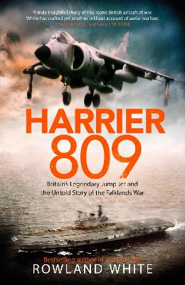 Harrier 809: Britain's Legendary Jump Jet and the Untold Story of the Falklands War by Rowland White