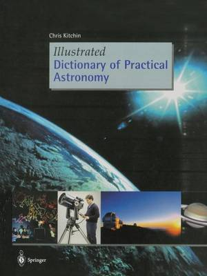 Illustrated Dictionary of Practical Astronomy by C. R. Kitchin