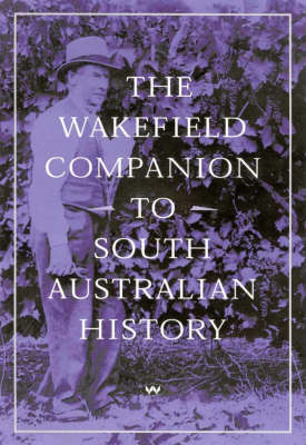 Wakefield Companion to South Australian History by Carol Fort