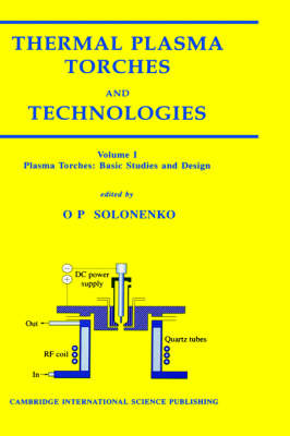 Thermal Plasma Torches and Technologies Plasma Torches - Basic Studies and Design v. 1 by O. P. Solonenko