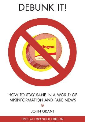 Debunk It!: How to Stay Sane in a World of Misinformation by John Grant