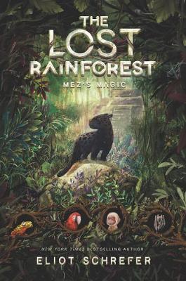 The Lost Rainforest: Mez's Magic by Eliot Schrefer