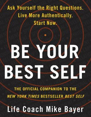 Be Your Best Self: The Official Companion to the New York Times Bestseller Best Self by Mike Bayer