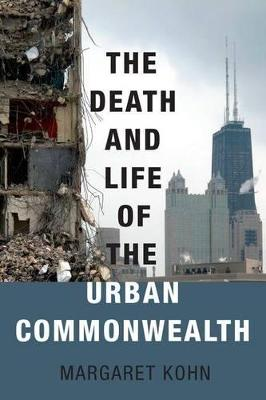 Death and Life of the Urban Commonwealth by Margaret Kohn