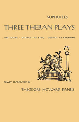 Three Theban Plays by Sophocles .