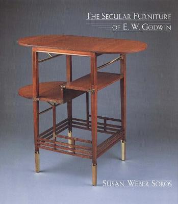 The Secular Furniture of E. W. Godwin by Susan Weber
