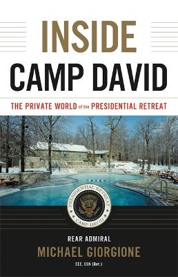 Inside Camp David: The Private World of the Presidential Retreat book
