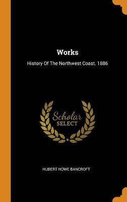 Works: History of the Northwest Coast. 1886 by Hubert Howe Bancroft
