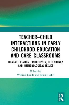 Teacher-Child Interactions in Early Childhood Education and Care Classrooms: Characteristics, Predictivity, Dependency and Methodological Issues book