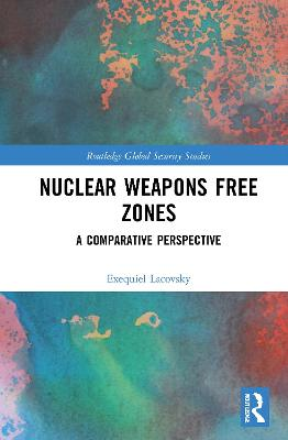 Nuclear Weapons Free Zones: A Comparative Perspective book