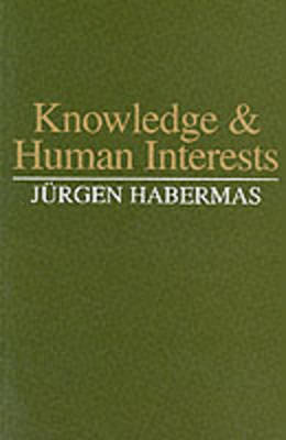 Knowledge and Human Interests by Jurgen Habermas