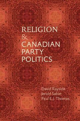 Religion and Canadian Party Politics by David Rayside