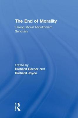 The End of Morality: Taking Moral Abolitionism Seriously book