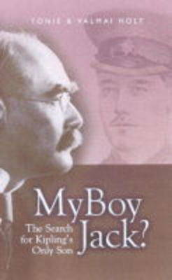 My Boy Jack?: The Search for Kipling's Only Son by Tonie Holt