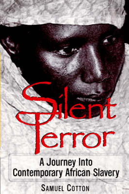 Silent Terror: Journey into Contemporary African Slavery by Samuel L. Cotton