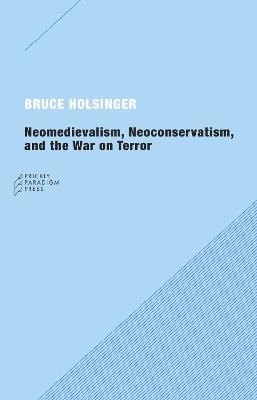 Neomedievalism, Neoconservatism and the War on Terror by Bruce Holsinger