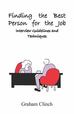 Finding the Best Person for the Job: Interview Guidelines and Techniques book