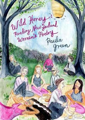Wild Honey: Reading New Zealand women's poetry by Paula Green