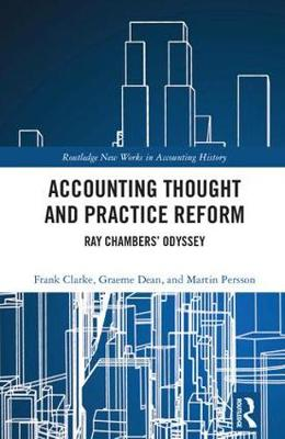 Accounting Thought and Practice Reform: Ray Chambers' Odyssey by Frank Clarke