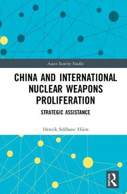 China and International Nuclear Weapons Proliferation by Henrik Stalhane Hiim