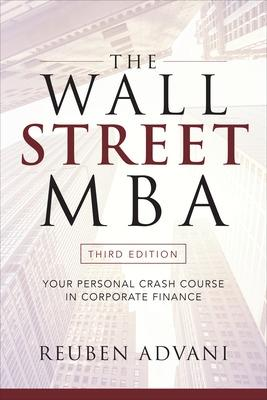 The Wall Street MBA, Third Edition: Your Personal Crash Course in Corporate Finance by Reuben Advani