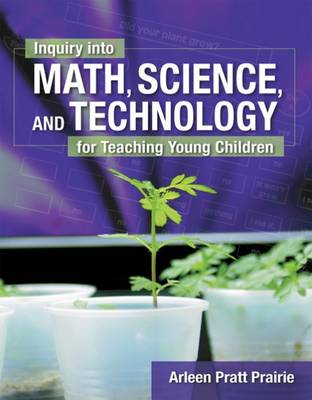 Inquiry into Math, Science & Technology for Teaching Young Children by Arleen Prairie