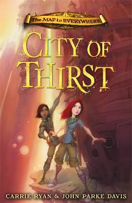 Map to Everywhere: City of Thirst by Carrie Ryan