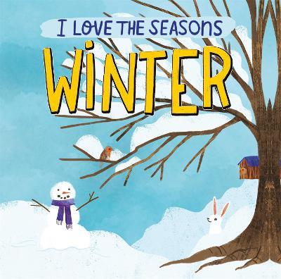 I Love the Seasons: Winter by Lizzie Scott