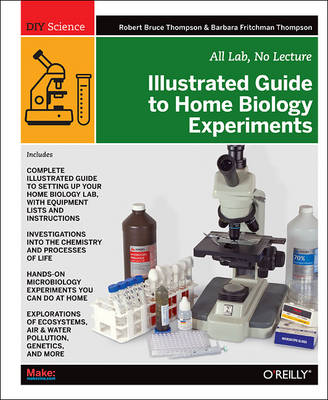 Illustrated Guide to Home Biology Experiments by Robert Bruce Thompson