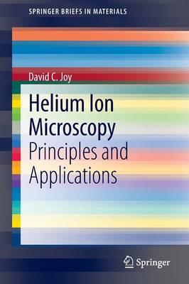 Helium Ion Microscopy by David C. Joy