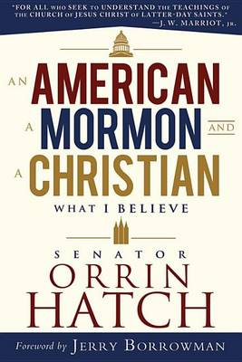 American, a Mormon, and a Christian by Orrin Hatch