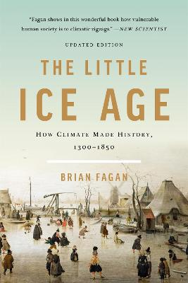 The Little Ice Age (Revised): How Climate Made History 1300-1850 by Brian Fagan