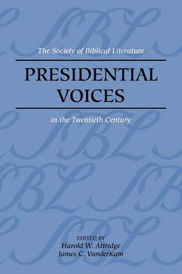 Presidential Voices: The Society of Biblical Literature in the Twentieth Century by Harold, W. Attridge