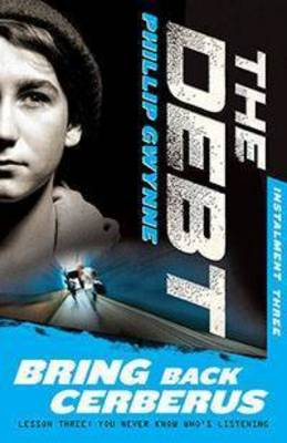 Bring Back Cerberus: the Debt Instalment Three by Phillip Gwynne