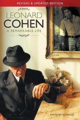 Leonard Cohen: A Remarkable Life by Anthony Reynolds