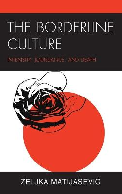 The Borderline Culture: Intensity, Jouissance, and Death book