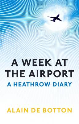 Week at the Airport by Alain de Botton