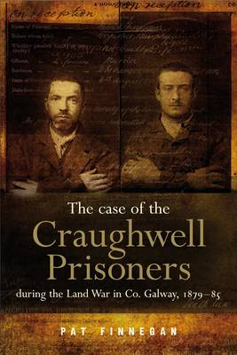 The Case of the Craughwell Prisoners During the Land War in Co. Galway, 1881 by Pat Finnegan