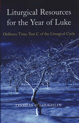 Liturgical Resources for Luke's Year by Professor Thomas O'Loughlin