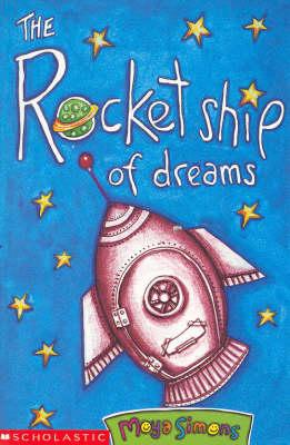 The Rocket Ship of Dreams by Moya Simons