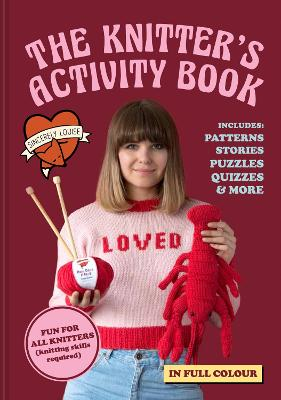 The Knitter's Activity Book: Patterns, stories, puzzles, quizzes & more by Sincerely Louise