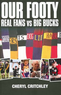 Our Footy: Real Fans Vs Big Bucks by Cheryl Critchley