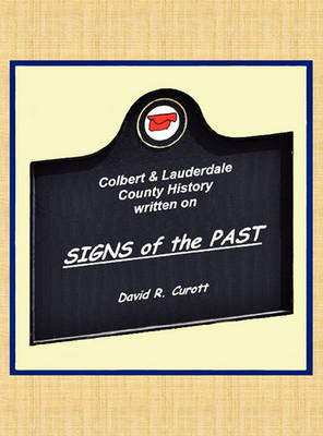 Signs of the Past - A Pictorial History of Lauderdale & Colbert Counties, Al by David Richard Curott