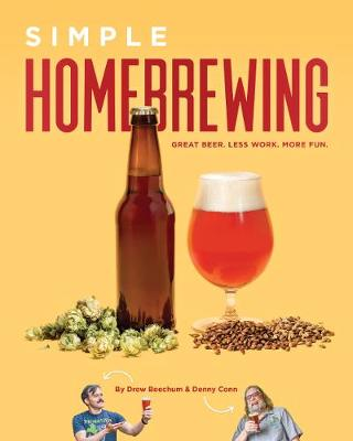 Simple Homebrewing: Great Beer, Less Work, More Fun. by Denny Conn