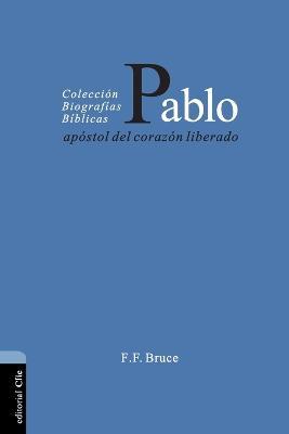 Pablo, Ap stol del Coraz n Liberado by F. F. Bruce